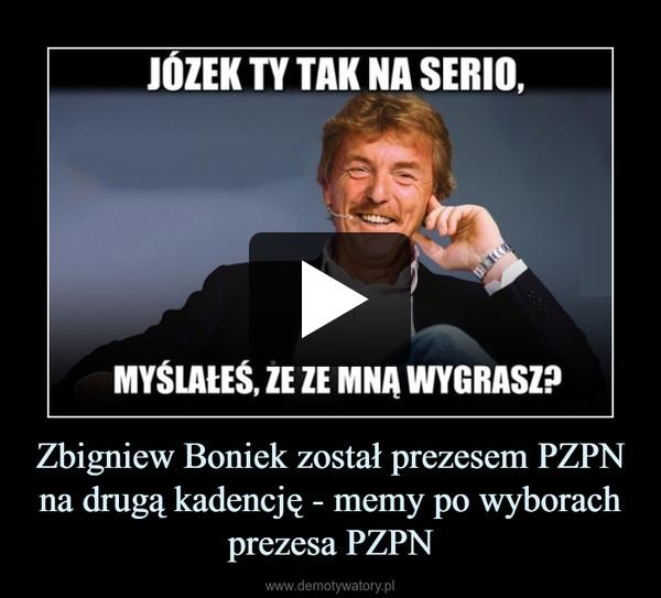 Zbigniew Boniek został prezesem PZPN na drugą kadencję - memy po wyborach prezesa PZPN –