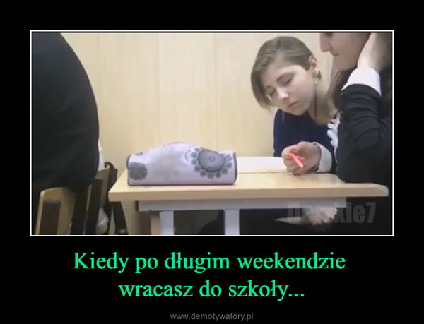 Kiedy po długim weekendzie wracasz do szkoły... –