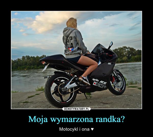 Moja wymarzona randka? – Motocykl i ona ♥