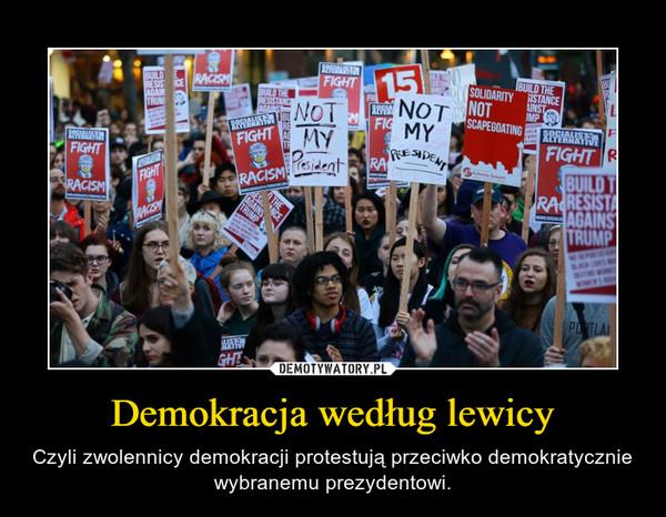 Demokracja według lewicy – Czyli zwolennicy demokracji protestują przeciwko demokratycznie wybranemu prezydentowi.