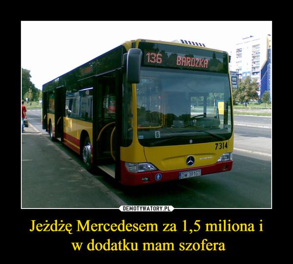 Jeżdżę Mercedesem za 1,5 miliona i w dodatku mam szofera –  136 BARDZKA