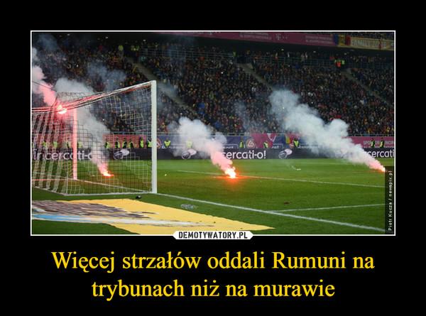Więcej strzałów oddali Rumuni na trybunach niż na murawie –