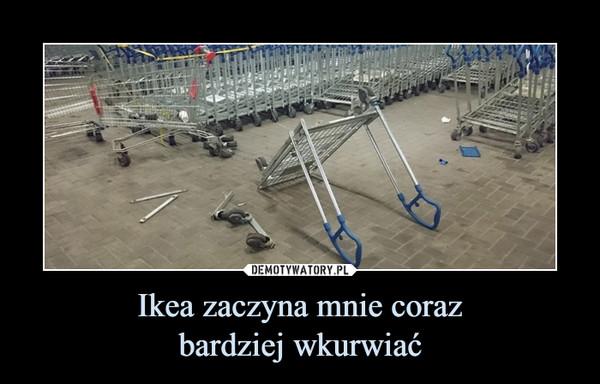 Ikea zaczyna mnie corazbardziej wkurwiać –