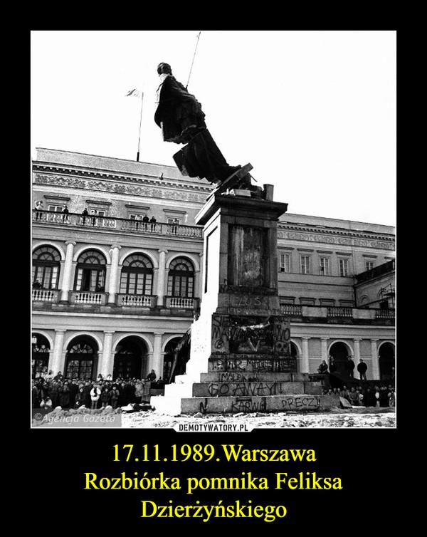 17.11.1989.WarszawaRozbiórka pomnika Feliksa Dzierżyńskiego –