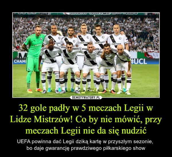 32 gole padły w 5 meczach Legii w Lidze Mistrzów! Co by nie mówić, przy meczach Legii nie da się nudzić – UEFA powinna dać Legii dziką kartę w przyszłym sezonie, bo daje gwarancję prawdziwego piłkarskiego show