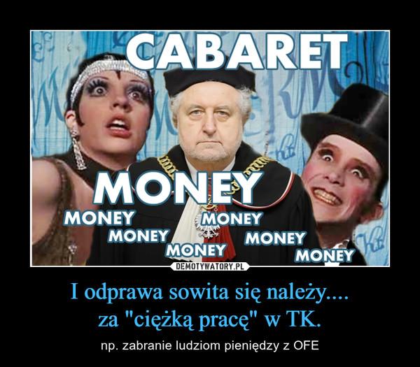 """I odprawa sowita się należy....za """"ciężką pracę"""" w TK. – np. zabranie ludziom pieniędzy z OFE"""