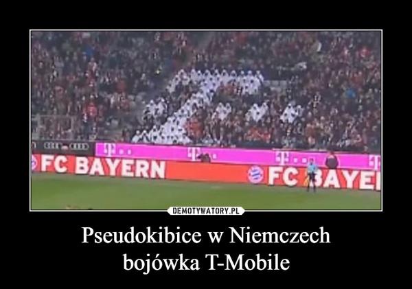 Pseudokibice w Niemczechbojówka T-Mobile –