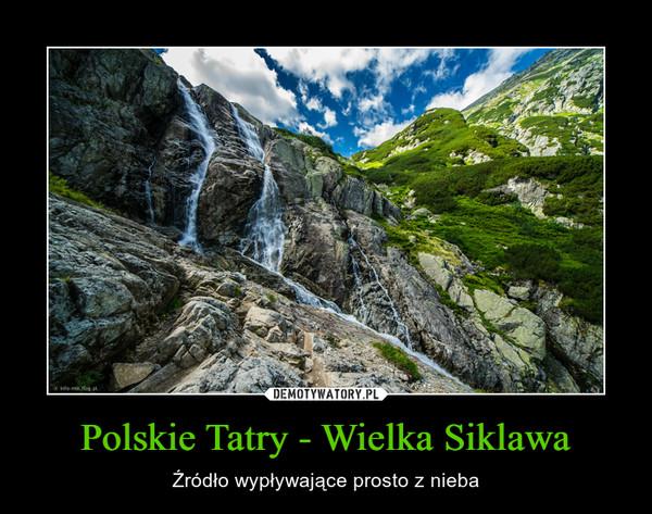 Polskie Tatry - Wielka Siklawa – Źródło wypływające prosto z nieba