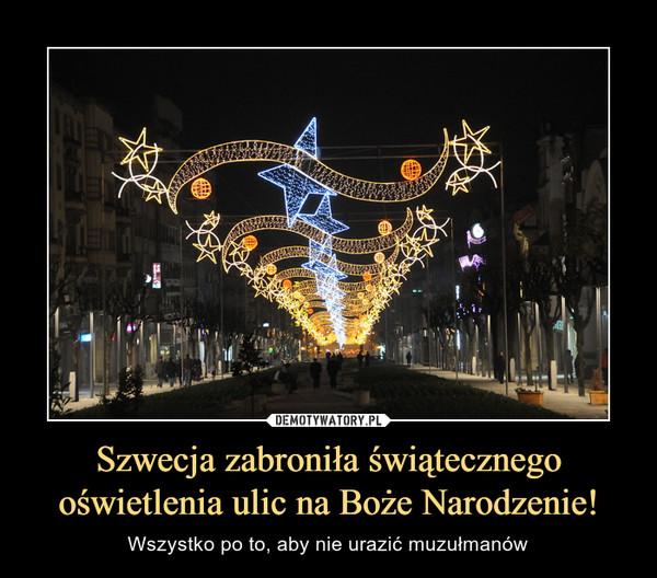 Szwecja zabroniła świątecznego oświetlenia ulic na Boże Narodzenie! – Wszystko po to, aby nie urazić muzułmanów