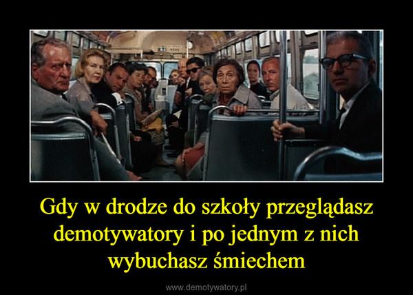 Gdy w drodze do szkoły przeglądasz demotywatory i po jednym z nich wybuchasz śmiechem –
