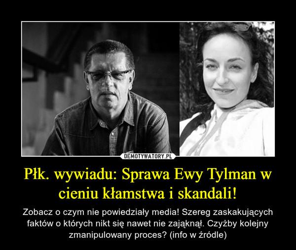 Płk. wywiadu: Sprawa Ewy Tylman w cieniu kłamstwa i skandali! – Zobacz o czym nie powiedziały media! Szereg zaskakujących faktów o których nikt się nawet nie zająknął. Czyżby kolejny zmanipulowany proces? (info w źródle)