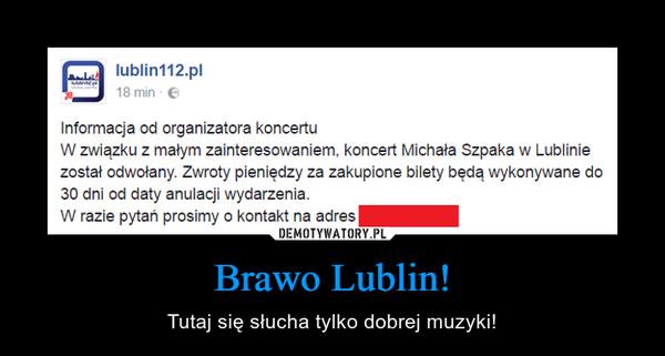 Brawo Lublin! – Tutaj się słucha tylko dobrej muzyki!