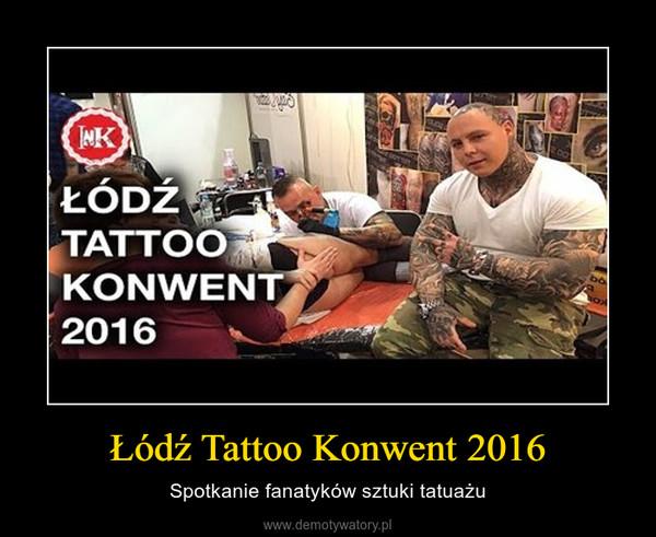 Łódź Tattoo Konwent 2016 – Spotkanie fanatyków sztuki tatuażu