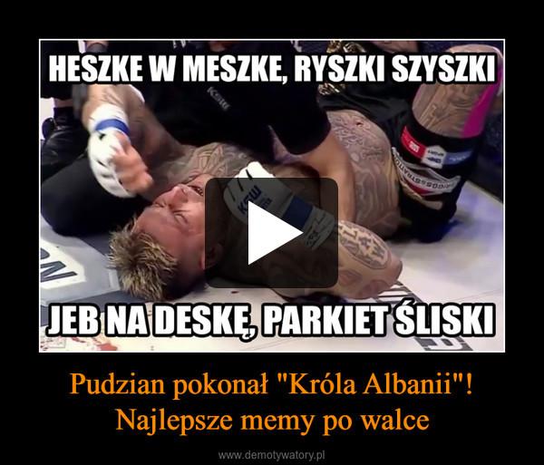 """Pudzian pokonał """"Króla Albanii""""!Najlepsze memy po walce –"""