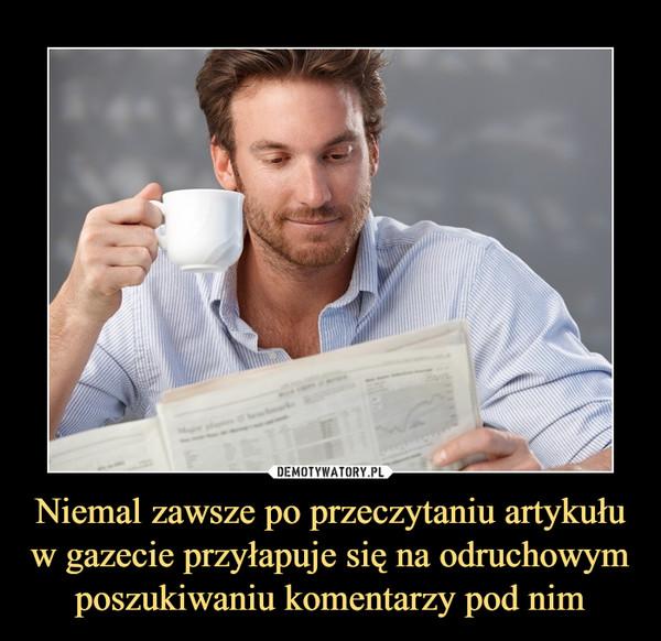 Niemal zawsze po przeczytaniu artykułu w gazecie przyłapuje się na odruchowym poszukiwaniu komentarzy pod nim –