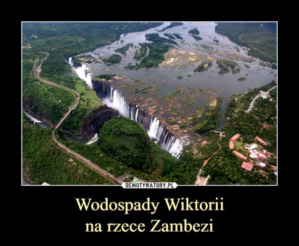 Wodospady Wiktoriina rzece Zambezi –