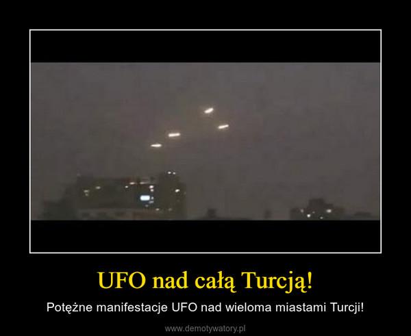 UFO nad całą Turcją! – Potężne manifestacje UFO nad wieloma miastami Turcji!