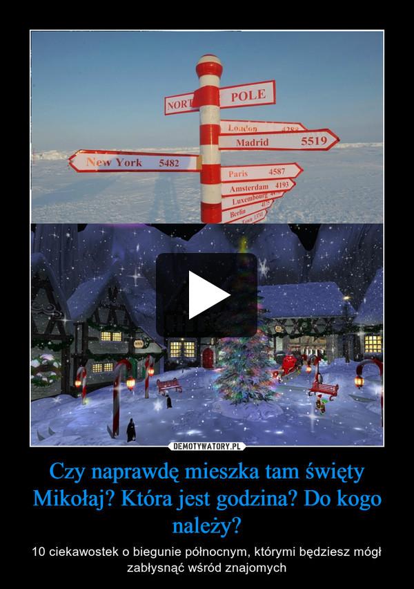 Czy naprawdę mieszka tam święty Mikołaj? Która jest godzina? Do kogo należy? – 10 ciekawostek o biegunie północnym, którymi będziesz mógł zabłysnąć wśród znajomych