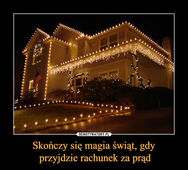 Skończy się magia świąt, gdy przyjdzie rachunek za prąd –