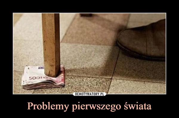 Problemy pierwszego świata –