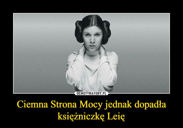 Ciemna Strona Mocy jednak dopadła księżniczkę Leię –