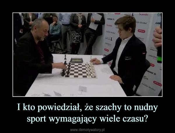 I kto powiedział, że szachy to nudny sport wymagający wiele czasu? –