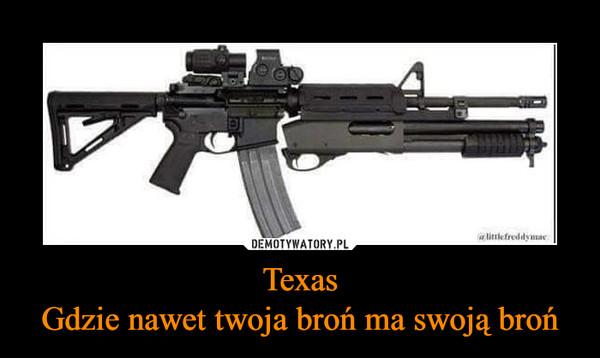 TexasGdzie nawet twoja broń ma swoją broń –