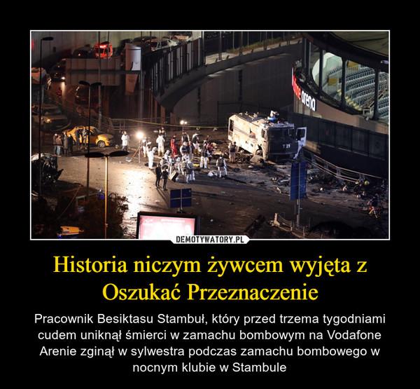 Historia niczym żywcem wyjęta z Oszukać Przeznaczenie – Pracownik Besiktasu Stambuł, który przed trzema tygodniami cudem uniknął śmierci w zamachu bombowym na Vodafone Arenie zginął w sylwestra podczas zamachu bombowego w nocnym klubie w Stambule