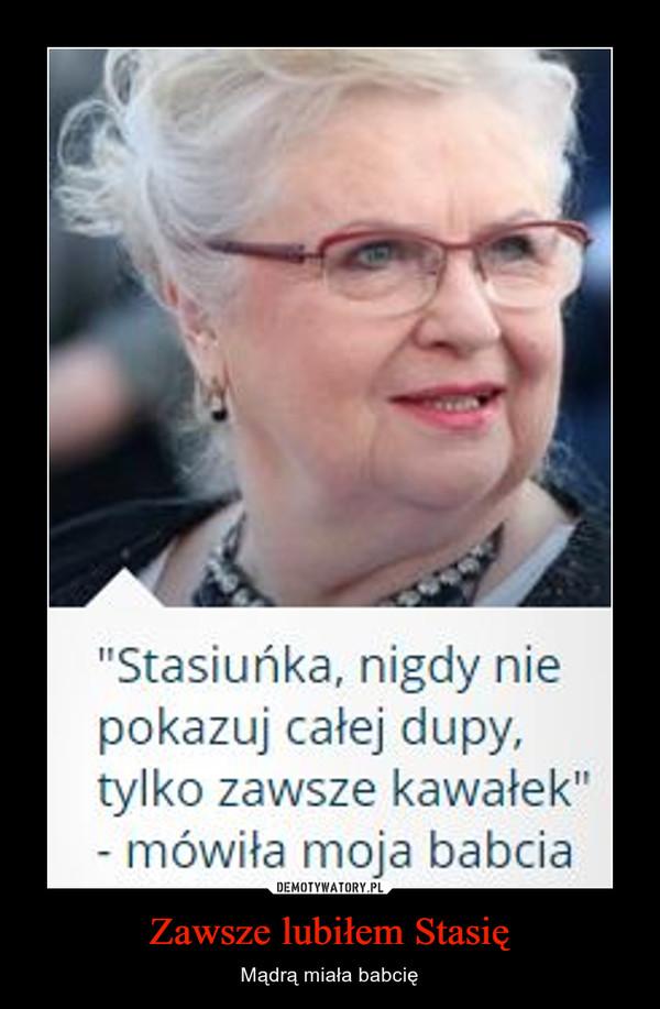 Zawsze lubiłem Stasię – Mądrą miała babcię