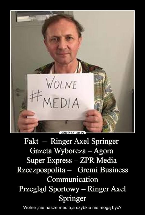 Fakt  –  Ringer Axel Springer Gazeta Wyborcza – Agora Super Express – ZPR Media Rzeczpospolita –   Gremi Business CommunicationPrzegląd Sportowy – Ringer Axel Springer – Wolne ,nie nasze media,a szybkie nie mogą być?