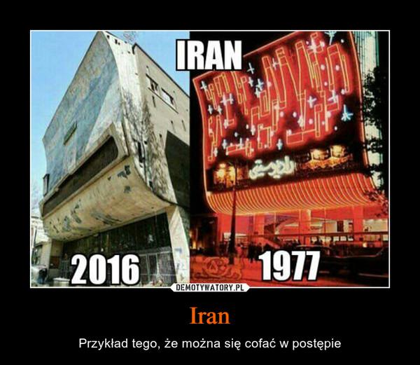 Iran – Przykład tego, że można się cofać w postępie IRAN 2016 1977
