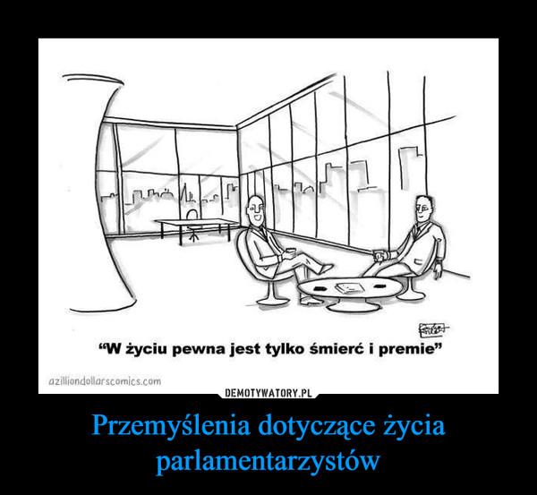 """Przemyślenia dotyczące życia parlamentarzystów –  """"W życiu pewna jest tylko śmierć i premie"""""""