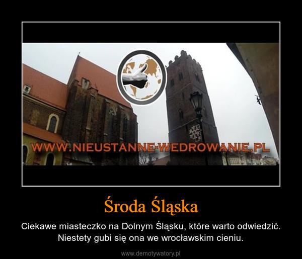 Środa Śląska – Ciekawe miasteczko na Dolnym Śląsku, które warto odwiedzić. Niestety gubi się ona we wrocławskim cieniu.
