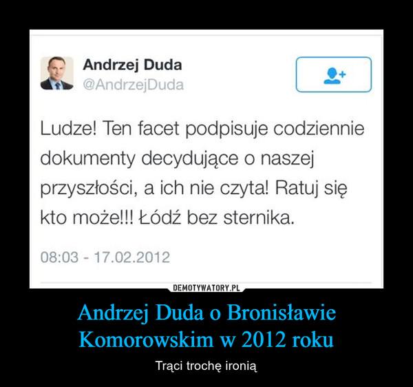 Andrzej Duda o Bronisławie Komorowskim w 2012 roku – Trąci trochę ironią