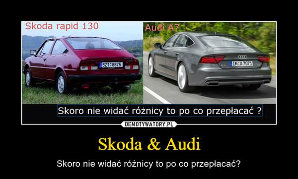 Skoda & Audi – Skoro nie widać różnicy to po co przepłacać?