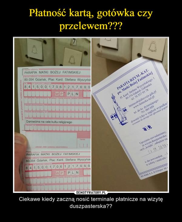 – Ciekawe kiedy zaczną nosić terminale płatnicze na wizytę duszpasterska??