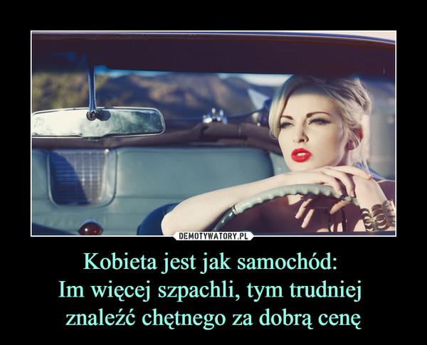 Kobieta jest jak samochód: Im więcej szpachli, tym trudniej znaleźć chętnego za dobrą cenę –