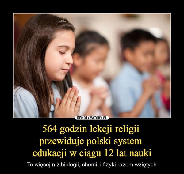 564 godzin lekcji religii przewiduje polski system edukacji w ciągu 12 lat nauki – To więcej niż biologii, chemii i fizyki razem wziętych