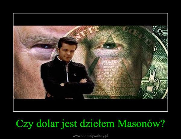 Czy dolar jest dziełem Masonów? –