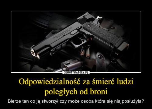 Odpowiedzialność za śmierć ludzi poległych od broni