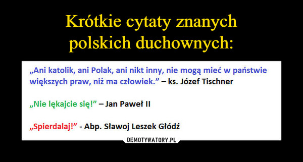 krótkie cytaty Krótkie cytaty znanych polskich duchownych: – Demotywatory.pl krótkie cytaty