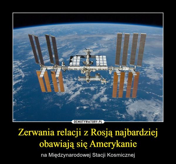 Zerwania relacji z Rosją najbardziej obawiają się Amerykanie – na Międzynarodowej Stacji Kosmicznej