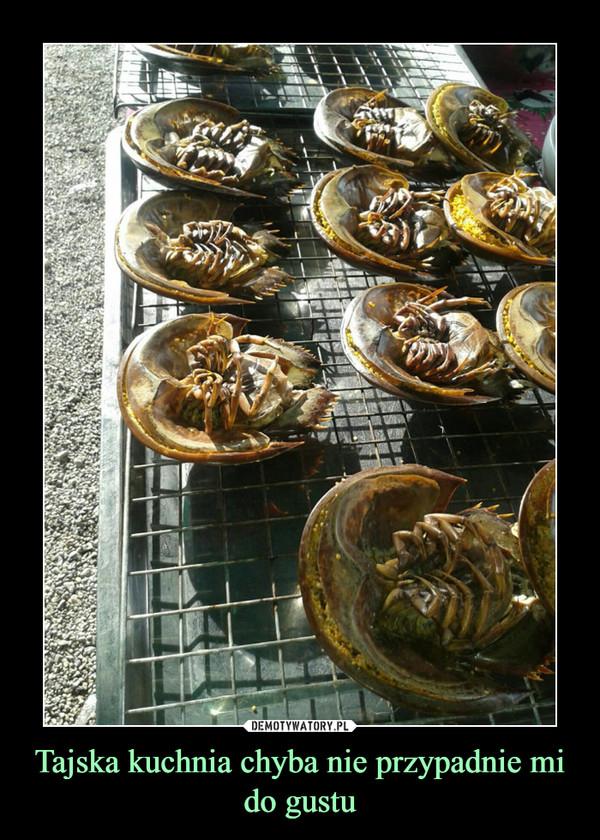 Tajska kuchnia chyba nie przypadnie mi do gustu –
