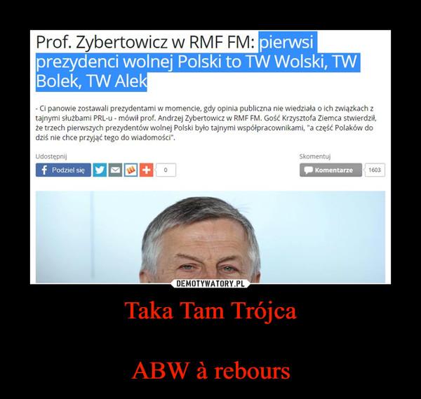 Taka Tam TrójcaABW à rebours –