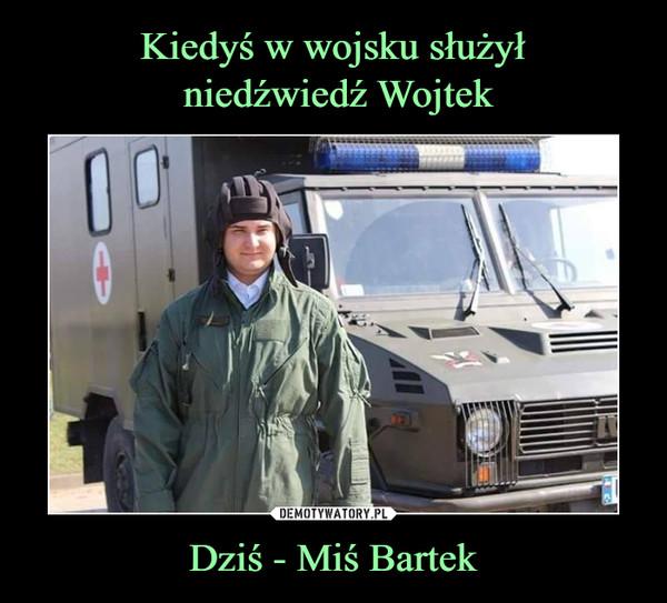 Dziś - Miś Bartek –