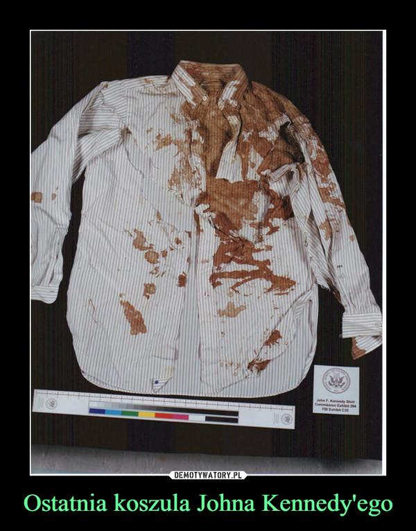 Ostatnia koszula Johna Kennedy'ego –