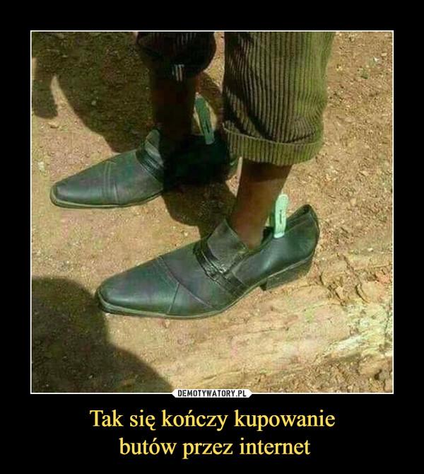 Tak się kończy kupowanie butów przez internet –