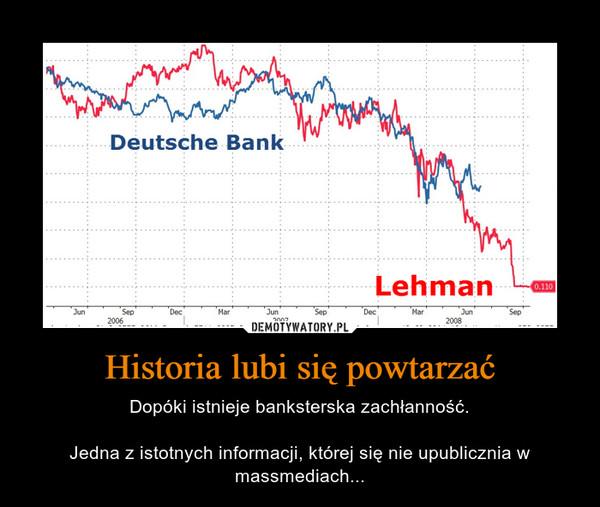 Historia lubi się powtarzać – Dopóki istnieje banksterska zachłanność.Jedna z istotnych informacji, której się nie upublicznia w massmediach...