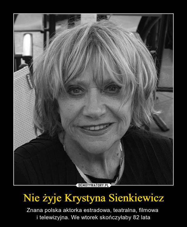 Nie żyje Krystyna Sienkiewicz – Znana polska aktorka estradowa, teatralna, filmowa i telewizyjna. We wtorek skończyłaby 82 lata