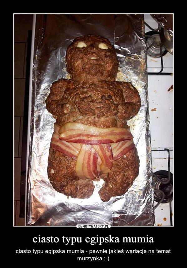 ciasto typu egipska mumia – ciasto typu egipska mumia - pewnie jakieś wariacje na temat murzynka :-)